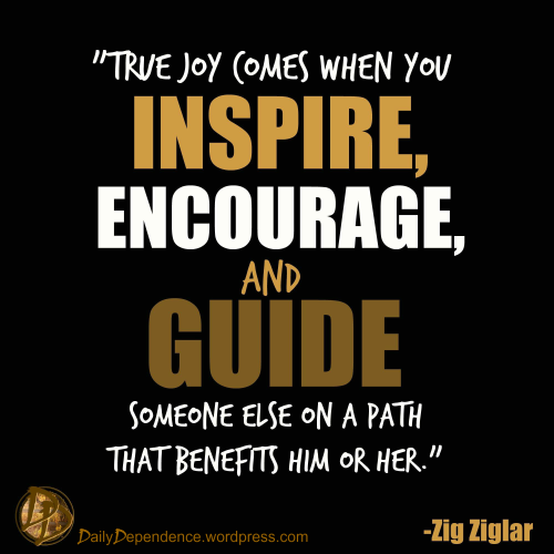 """True joy comes when you inspire, encourage and guide someone else on a path that benefits him or her."""