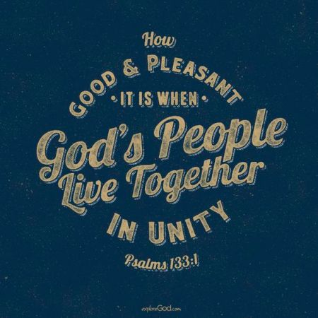 """How Good and Pleasant it is when God's people live together in unity."""