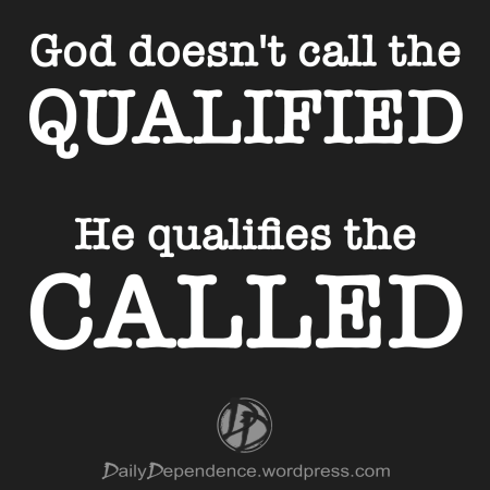 115-daily-dependence-god-doesnt-call-the-qualified-he-qualifies-the-called